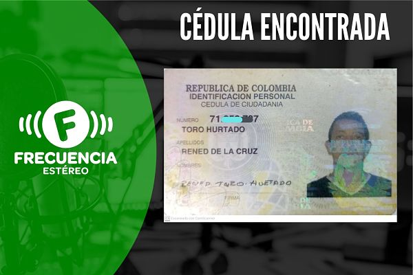 Se Encontró La Cédula De Ciudadanía De Rened De La Cruz Toro Hurtado